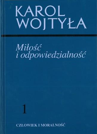 MIŁOŚĆ I ODPOWIEDZIALNOŚĆ Karol Wojtyła (1)