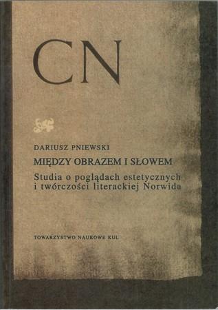 Między obrazem i słowem. Studia o poglądach estetycznych i twórczości literackiej Norwida, Dariusz Pniewski  (1)