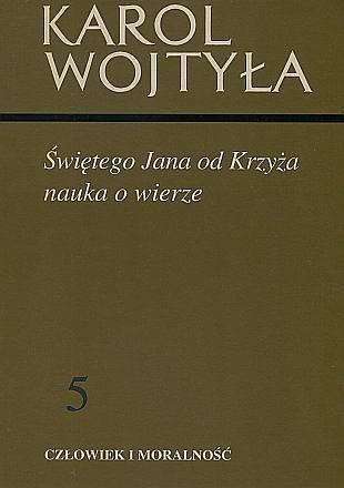 ŚWIĘTEGO JANA OD KRZYŻA NAUKA O WIERZE Karol Wojtyła (1)