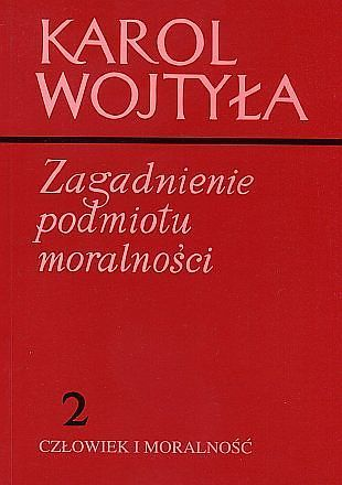 ZAGADNIENIE PODMIOTU MORALNOŚCI, Karol Wojtyła (1)