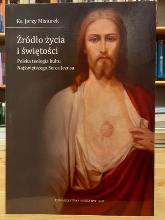 Źródło życia i świętości. Polska teologia kultu Najświętszego Serca Jezusa, ks. Jerzy Misiurek  (1)