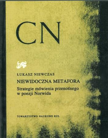 NIEWIDOCZNA METAFORA Strategia mówienia przenośnego w poezji Norwida, Łukasz Niewczas (1)