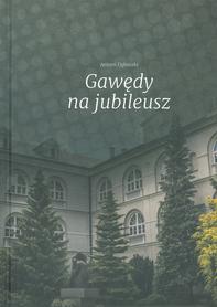 GAWĘDY NA JUBILEUSZ, Antoni Dębiński