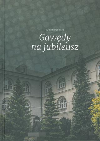 GAWĘDY NA JUBILEUSZ Antoni Dębiński (1)