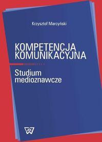 Kompetencja Komunikacyjna. Studium medioznawcze, Krzysztof Marcyński