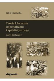 Teorie klasyczne imperializmy kapitalistycznego. Zarys krytyczny, Filip Ilkowski
