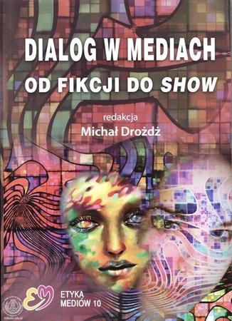 Dialog w mediach. Od fikcji do show, red. Michał Drożdż (1)