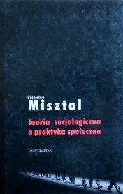 Teoria Socjologiczna a Praktyka Społeczna, Bronisław Misztal