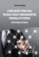 O Możliwości Powstania Polskiej Szkoły Medioznawstwa Personalistycznego. Przyczynek do dyskusji, Piotr Guzdek