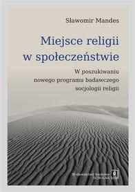 Miejsce religii w społeczeństwie. W poszukiwaniu nowego programu badawczego socjologii religii, Sławomir Mandes