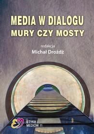 Media w dialogu. Mury czy mosty, red. Michał Drożdż