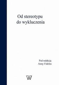 Od stereotypu do wykluczenia, Pod redakcją Anny Fidelus