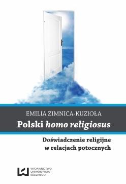 Polski Homo Religiosus. Doświadczenie religijne w relacjach potocznych, Emilia Zimnica-Kuzioła