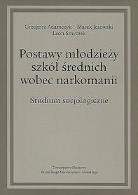 Postawy Młodzieży Szkół Średnich Wobec Narkomanii. Studium socjologiczne, G. Adamczyk, M. Jeżowski, L. Smyczek