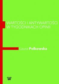 Wartości i Antywartości w Tygodnikach Opinii, Laura Polkowska