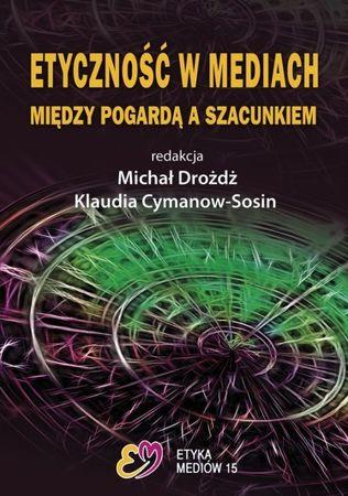 Etyczność w mediach. Między pogardą a szacunkiem, M. Drożdż, K. Cymanow-Sosin (1)