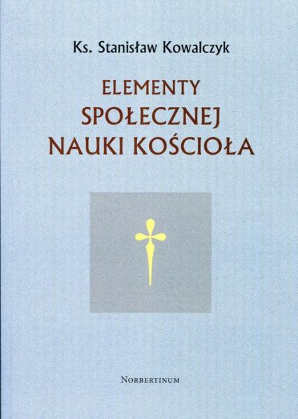 Elementy społecznej nauki Kościoła, Ks. Stanisław Kowalczyk (1)