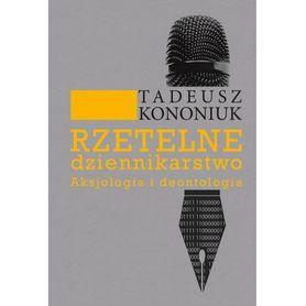 Rzetelne dziennikarstwo. Aksjologia i deontologia, Tadeusz Kononiuk
