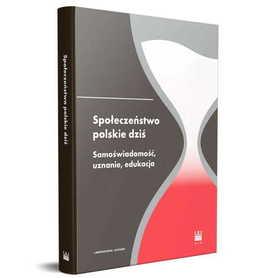 Społeczeństwo polskie dziś. Samoświadomość, uznanie, edukacja, M. Saganiak, M. Werner, M. Woźniewska-Działak, Ł. Kucharczyk