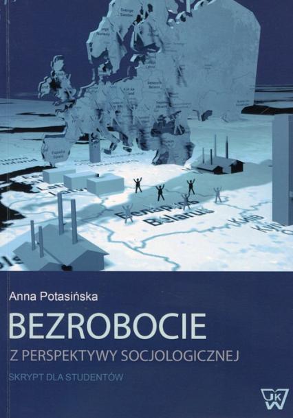 Bezrobocie z perspektywy socjologicznej. Skrypt dla studentów, Anna Potasińska (1)