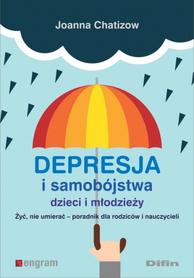 Depresja i samobójstwa dzieci i młodzieży. Żyć, nie umierać - poradnik dla rodziców i nauczycieli, Joanna Chatizow