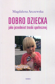Dobro dziecka jako przedmiot troski społecznej, Magdalena Arczewska