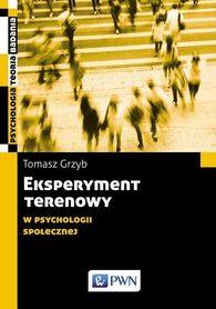 Eksperyment terenowy w psychologii społecznej. Metodologia, etyka, praktyka, Tomasz Grzyb