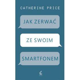 Jak zerwać ze swoim smartfonem, Catherine Price
