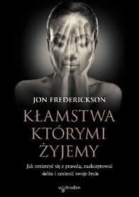 Kłamstwa, którymi żyjemy. Jak zmierzyć się z prawdą, zaakceptować siebie i zmienić swoje życie, Jon Frederickson