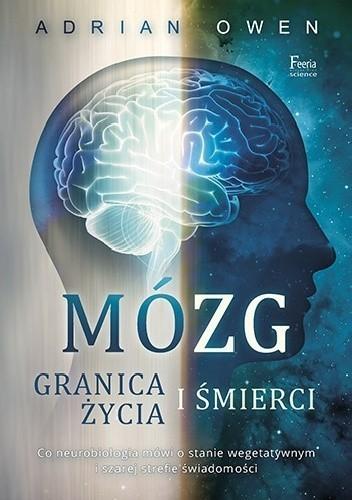 Mózg. Granica życia i śmierci. Co neurobiologia mówi o stanie wegetatywnym i szarej świadomości, Adrian Owen (1)