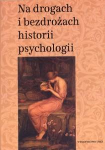 Na drogach i bezdrożach historii psychologii. Tom 1, T. Rzepa, C. W. Domański