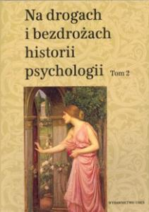 Na drogach i bezdrożach historii psychologii. Tom 2, T. Rzepa, C. W. Domański