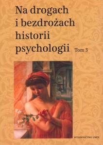 Na drogach i bezdrożach historii psychologii. Tom 3, T. Rzepa, C. W. Domański