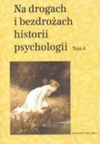 Na drogach i bezdrożach historii psychologii. Tom 4, T. Rzepa, C. W. Domański
