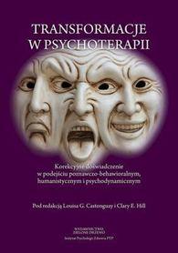 Transformacje w psychoterapii. Korekcyjne doświadczenie w podejściu poznawczo-behawioralnym, humanistycznymi psychodynamicznym, pod red. Louisa G. Castonguy, Clary E. Hill