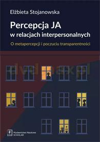 Percepcja JA w relacjach interpersonalnych. O metapercepcji i poczuciu transparentności, Elżbieta Stojanowska