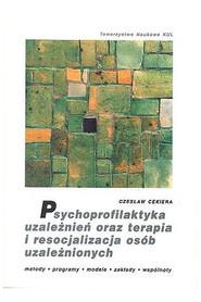 Psychoprofilaktyka uzależnień oraz terapia i resocjalizacja osób uzależnionych, C. Cekiera