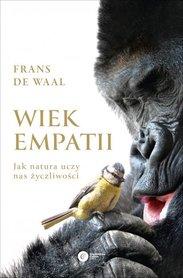 Wiek Empatii. Jak natura uczy nas życzliwości, Frans de Waal
