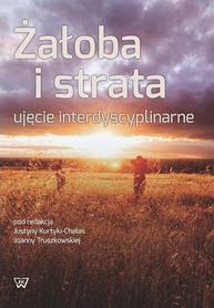 Żałoba i strata. Ujęcie interdyscyplinarne, J. Kurtyka-Chałas, J. Truszkowska