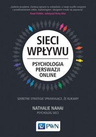Sieci wpływu. Psychologia perswazji online. Sekretne strategie sprawiające, że klikamy, N. Nahai