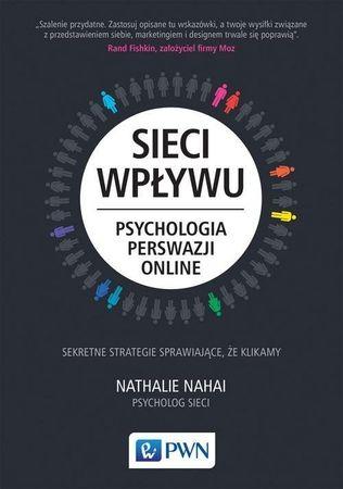 Sieci wpływu. Psychologia perswazji online. Sekretne strategie sprawiające, że klikamy, N. Nahai (1)