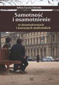 Samotność i osamotnienie w doświadczeniach i narracjach małżeńskich, S. L. Zalewska