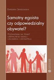 Samotny egoista czy odpowiedzialny obywatel? Rozważania na temat liberalnego ideału człowieka i obywatela, B. Grabowska