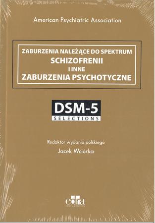 Zaburzenia należące do spektrum schizofrenii i inne zaburzenia psychotyczne, red. wyd. polskiego Jacek Wciórka (1)