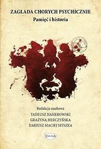 Zagłada chorych psychicznie. Pamięć i historia, T. Nasierowski, G. Herczyńska, D. M. Myszka (1)