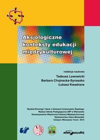 Aksjologiczne konteksty edukacji międzykulturowej, T. Lewowicki, B. Chojnacka-Synaszko, Ł. Kwadrans