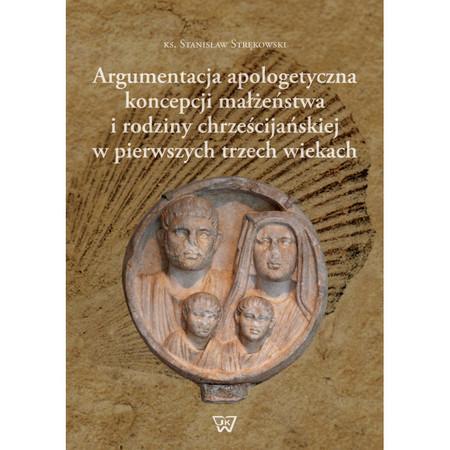 Argumentacja apologetyczna koncepcji małżeństwa i rodziny chrześcijańskiej w pierwszych trzech wiekach, Ks. S. Strękowski (1)