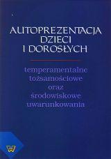 Autoprezentacja dzieci i dorosłych. Temperamentalne, tożsamościowe oraz środowiskowe uwarunkowania, E. Stojanowska