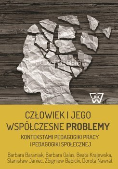 Człowiek i jego współczesne problemy kontekstami pedagogiki pracy i pedagogiki społecznej., B. Baraniak, B. Galas, B. Krajewska, S. Janiec, Z. Babicki, D. Nawrat