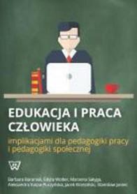 Edukacja i praca człowieka implikacjami dla pedagogiki pracy i pedagogiki społecznej., B. Baraniak, E. Wolter, M. Sałyga, A. Klupa-Puczyńska, J. Brzeziński, S. Janiec